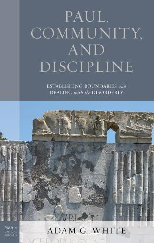 Cover image for the book Paul, Community, and Discipline: Establishing Boundaries and Dealing with the Disorderly