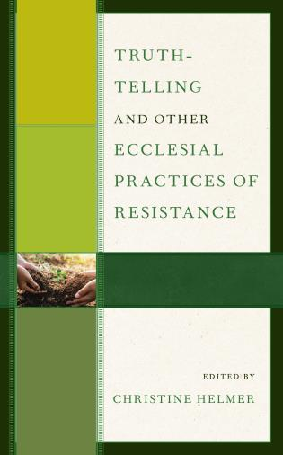 Cover image for the book Truth-Telling and Other Ecclesial Practices of Resistance