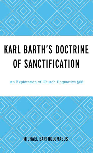 Cover image for the book Karl Barth's Doctrine of Sanctification: An Exploration of Church Dogmatics §66