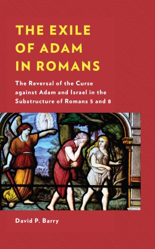 Cover image for the book The Exile of Adam in Romans: The Reversal of the Curse against Adam and Israel in the Substructure of Romans 5 and 8