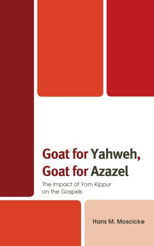 Cover image for the book Goat for Yahweh, Goat for Azazel: The Impact of Yom Kippur on the Gospels