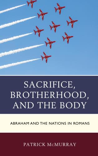 Cover image for the book Sacrifice, Brotherhood, and the Body: Abraham and the Nations in Romans