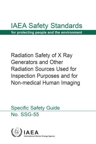 Cover image for the book Radiation Safety of X Ray Generators and Other Radiation Sources Used for Inspection Purposes and for Non-medical Human Imaging: IAEA Safety Standards Series No. SSG-55