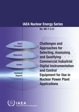 Cover image for the book Challenges and Approaches for Selecting, Assessing and Qualifying Commercial Industrial Digital Instrumentation and Control Equipment for Use in Nuclear Power Plant Applications: IAEA Nuclear Energy Series No. NR-T-3.31