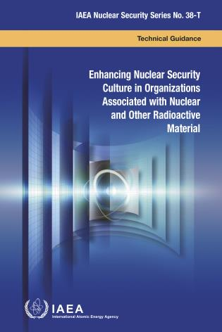 Cover image for the book Enhancing Nuclear Security Culture in Organizations Associated with Nuclear and Other Radioactive Material