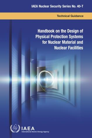Cover image for the book Handbook on the Design of Physical Protection Systems for Nuclear Material and Nuclear Facilities: IAEA Nuclear Security Series No. 40-T