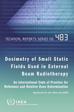 Cover image for the book Dosimetry of Small Static Fields Used in External Beam Radiotherapy: An International Code of Practice for Reference and Relative Dose Determination Prepared Jointly by the IAEA and AAPM