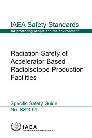 Cover image for the book Radiation Safety of Accelerator Based Radioisotope Production Facilities: IAEA Safety Standards Series No. SSG-59