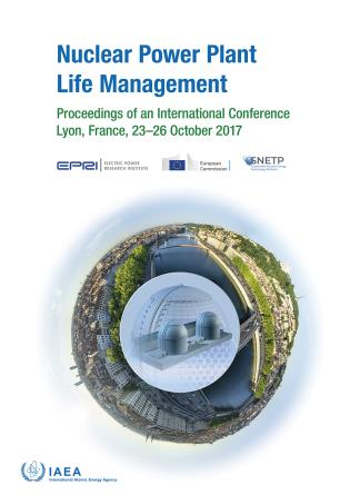 Cover image for the book Nuclear Power Plant Life Management: Proceedings of an International Conference Held in Lyon, France, 23–26 October 2017