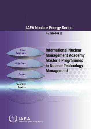 Cover image for the book International Nuclear Management Academy Master's Programmes in Nuclear Technology Management: IAEA Nuclear Energy Series No. NG-T-6.12