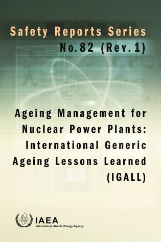 Cover image for the book Ageing Management for Nuclear Power Plants: International Generic Ageing Lessons Learned (IGALL): Safety Reports Series No. 82 (Rev. 1)