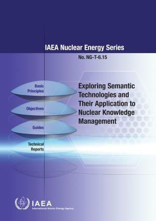 Cover image for the book Exploring Semantic Technologies and Their Application to Nuclear Knowledge Management: IAEA Nuclear Energy Series No. NG-T-6.15