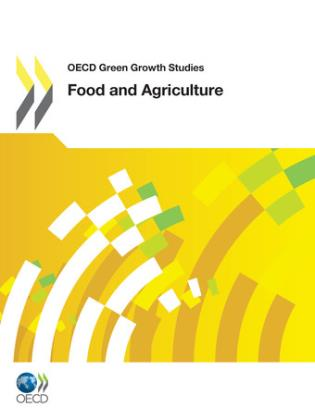 Cover image for the book Food And Agriculture: OECD Green Growth Studies