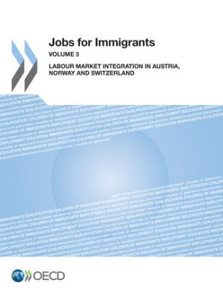 Cover image for the book Jobs For Immigrants: Labour Market Integration In Austria, Norway And Switzerland, Volume 3