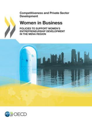Cover image for the book Competitiveness and Private Sector Development: Women in Business - Policies to Support Women's Entrepreneurship Development in the MENA Region