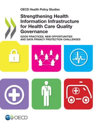 Cover image for the book Strengthening Health Information Infrastructure For Health Care Quality Governance Good Practices, New Opportunities And Data Privacy Protection Challenge: OECD Health Policy Studies