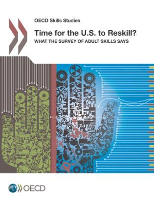 Cover image for the book OECD Skills Studies - Time For The U.S. To Reskill?: What The Survey Of Adult Skills Says