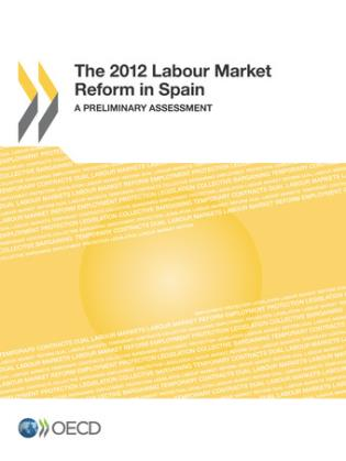 Cover image for the book 2012 Labour Market Reform In Spain: A Preliminary Assessment