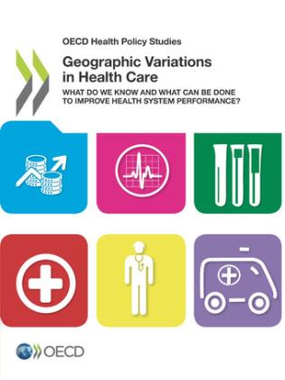 Cover image for the book Geographic Variations In Health Care: What Do We Know And What Can Be Done To Improve Health System Performance?: OECD Health Policy Studies