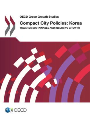 Cover image for the book Compact City Policies: Korea - Towards Sustainable And Inclusive Growth: OECD Green Growth Studies