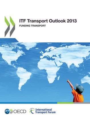 Cover image for the book ITF Transport Outlook 2013: Funding Transport