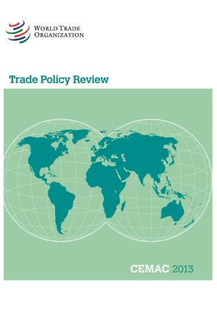 Cover image for the book Trade Policy Review - Cemac (Cameron, Congo, Gabon, Central African Republic, And Chad): 2013