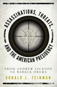 Assassinations, Threats, and the American Presidency