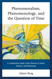 Phenomenalism, Phenomenology, and the Question of Time: A Comparative Study of the Theories of Mach, Husserl, and Boltzmann Book Cover