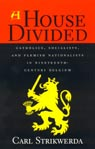 link and cover image for the book A House Divided: Catholics, Socialists, and Flemish Nationalists in Nineteenth-Century Belgium