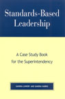 link and cover image for the book Standards-Based Leadership: A Case Study Book for the Superintendency