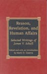link and cover image for the book Reason, Revelation, and Human Affairs: Selected Writings of James V. Schall