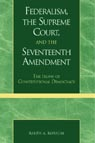 link and cover image for the book Federalism, the Supreme Court, and the Seventeenth Amendment: The Irony of Constitutional Democracy