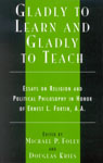 link and cover image for the book Gladly to Learn and Gladly to Teach: Essays on Religion and Political Philosophy in Honor of Ernest L. Fortin, A.A.