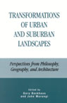 link and cover image for the book Transformations of Urban and Suburban Landscapes: Perspectives from Philosophy, Geography, and Architecture