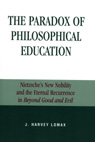 link and cover image for the book The Paradox of Philosophical Education: Nietzsche's New Nobility and the Eternal Recurrence in Beyond Good and Evil
