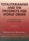 link and cover image for the book Totalitarianism and the Prospects for World Order: Closing the Door on the Twentieth Century