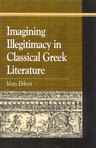 link and cover image for the book Imagining Illegitimacy in Classical Greek Literature
