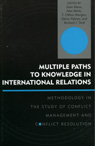 link and cover image for the book Multiple Paths to Knowledge in International Relations: Methodology in the Study of Conflict Management and Conflict Resolution