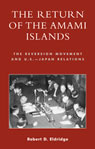 link and cover image for the book The Return of the Amami Islands: The Reversion Movement and U.S.-Japan Relations