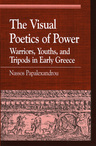 link and cover image for the book The Visual Poetics of Power: Warriors, Youths, and Tripods in Early Greece
