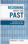 link and cover image for the book Reckoning with the Past: Teaching History in Northern Ireland
