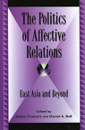 link and cover image for the book The Politics of Affective Relations: East Asia and Beyond