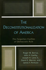 link and cover image for the book The Deconstitutionalization of America: The Forgotten Frailties of Democratic Rule