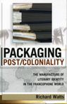 link and cover image for the book Packaging Post/Coloniality: The Manufacture of Literary Identity in the Francophone World