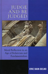 link and cover image for the book Judge and Be Judged: Moral Reflection in an Age of Relativism and Fundamentalism