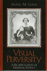 link and cover image for the book Visual Perversity: A Re-articulation of Maternal Instinct