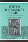 link and cover image for the book Within the Market Strife: American Catholic Economic Thought from Rerum Novarum to Vatican II