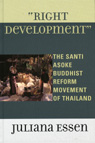 link and cover image for the book Right Development: The Santi Asoke Buddhist Reform Movement of Thailand