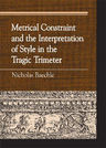 link and cover image for the book Metrical Constraint and the Interpretation of Style in the Tragic Trimeter