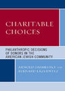 link and cover image for the book Charitable Choices: Philanthropic Decisions of Donors in the American Jewish Community